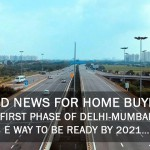 Good news for home buyers, First phase of Delhi-Mumbai E way to be ready by 2021…