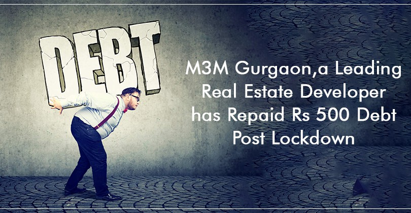 M3M Gurgaon, a Leading Real Estate Developer has Repaid Rs 500 Debt Post Lockdown