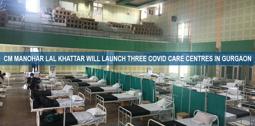 CM Manohar Lal Khattar will Launch three Covid care Centres in Gurgaon